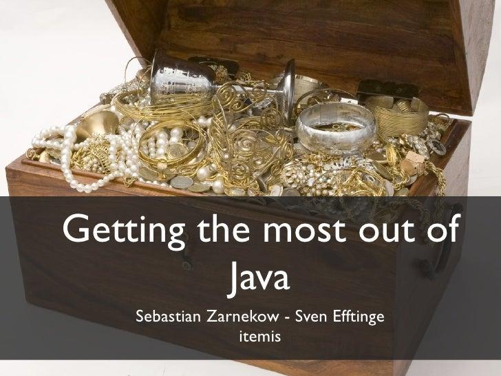 Getting the most out of          Java    Sebastian Zarnekow - Sven Efftinge                  itemis