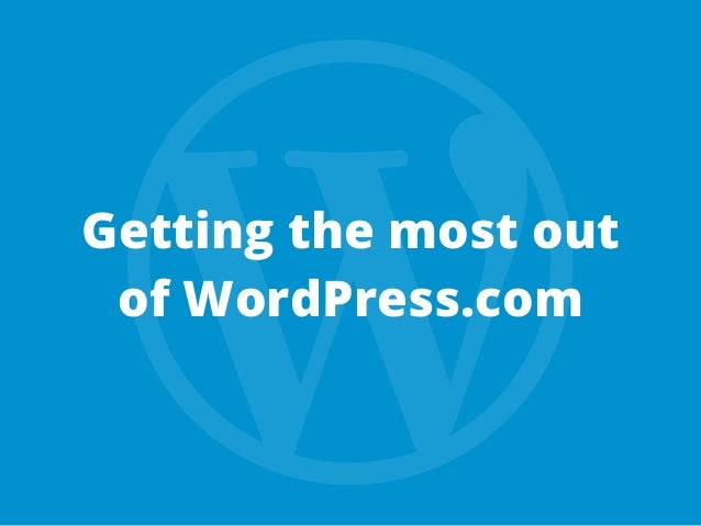 Getting the most out of WordPress.com