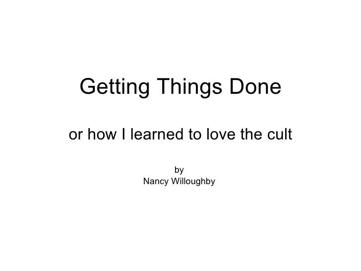 Getting Things Done or how I learned to love the cult by  Nancy Willoughby