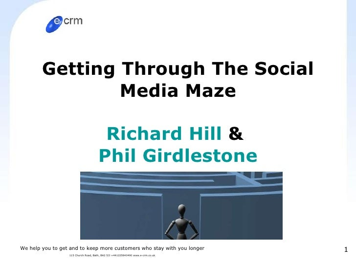Getting Through The Social Media Maze Richard Hill  &  Phil Girdlestone We help you to get and to keep more customers who ...