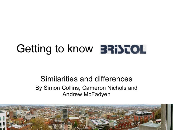 Getting to know   Similarities and differences By Simon Collins, Cameron Nichols and Andrew McFadyen