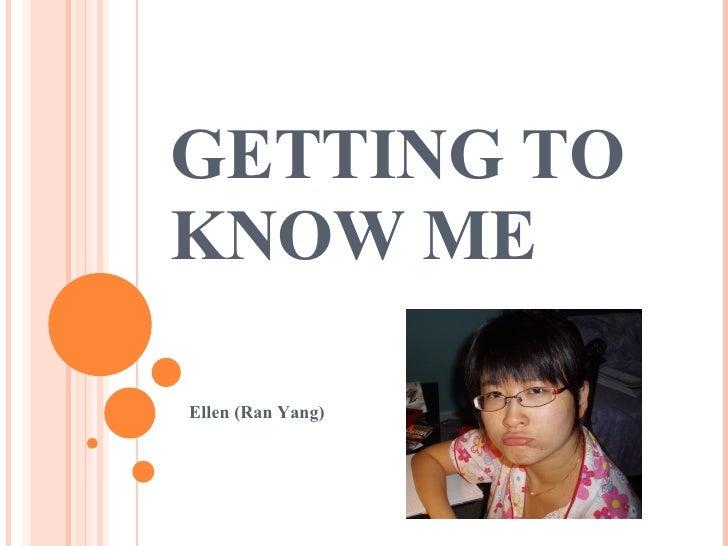 GETTING TO KNOW ME Ellen (Ran Yang)