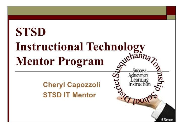 STSD Instructional Technology Mentor Program Cheryl Capozzoli STSD IT Mentor