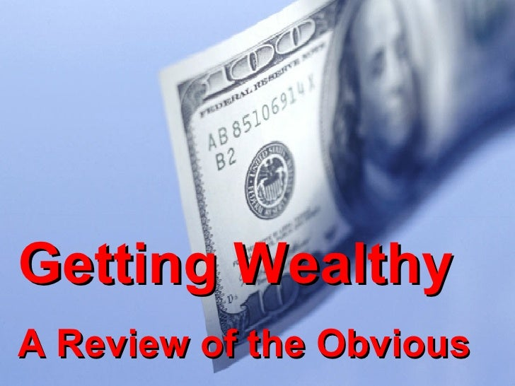 Getting Wealthy A Review of the Obvious