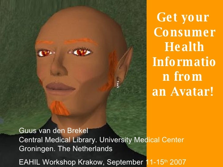 Get your  Consumer Health Information from  an Avatar!  Guus van den Brekel  Central Medical Library. University Medical C...