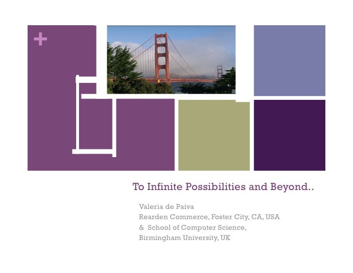 +    To Infinite Possibilities and Beyond..     Valeria de Paiva     Rearden Commerce, Foster City, CA, USA     & School o...