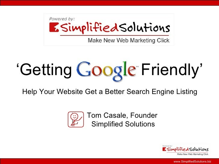' Getting  Friendly' Tom Casale, Founder  Simplified Solutions Help Your Website Get a Better Search Engine Listing