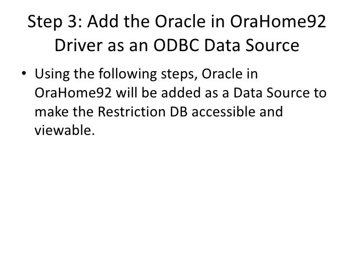 Step 3: Add the Oracle in OraHome92    Driver as an ODBC Data Source • Using the following steps, Oracle in   OraHome92 wi...