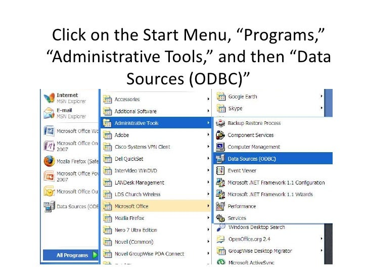 """Click on the Start Menu, """"Programs,"""" """"Administrative Tools,"""" and then """"Data             Sources (ODBC)"""""""