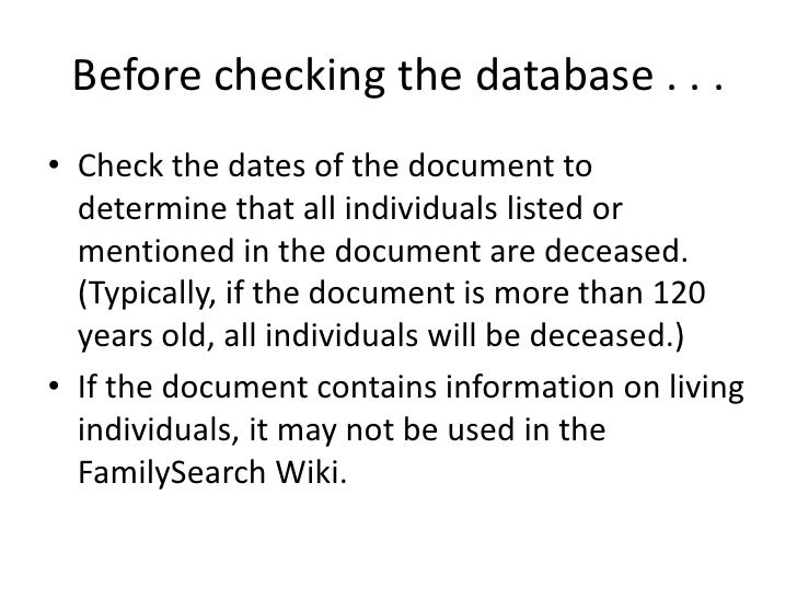 Before checking the database . . . • Check the dates of the document to   determine that all individuals listed or   menti...