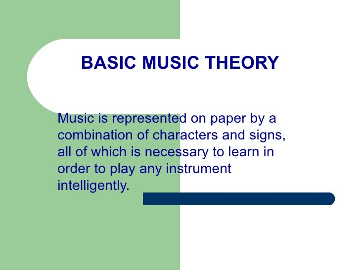 BASIC MUSIC THEORY Music is represented on paper by a combination of characters and signs, all of which is necessary to le...