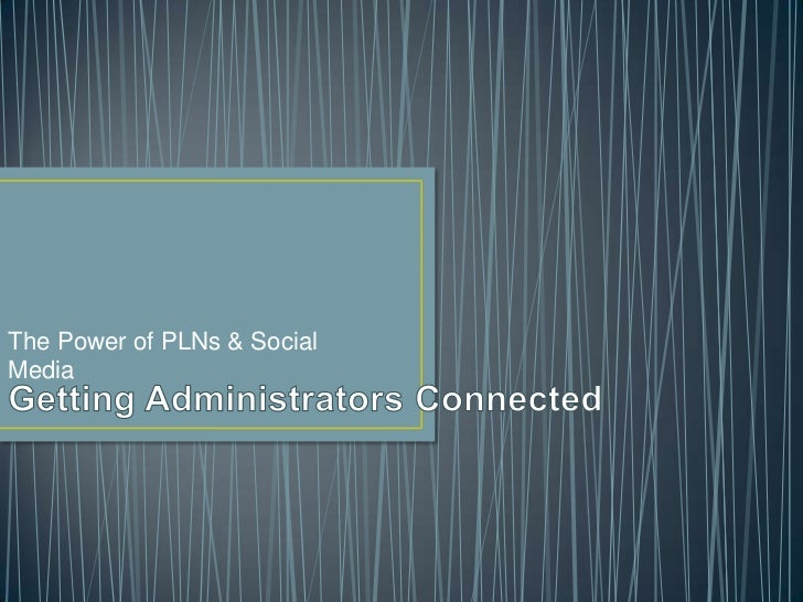 The Power of PLNs & Social Media<br />Getting Administrators Connected<br />