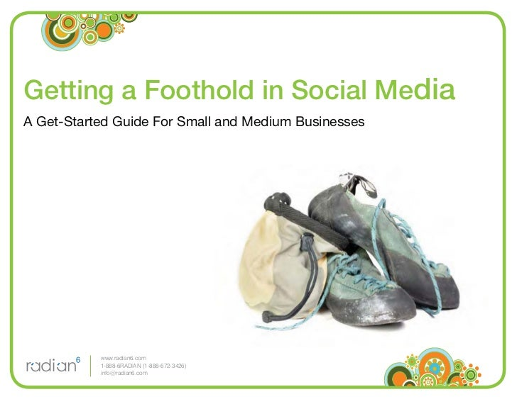 Getting a Foothold in Social Media A Get-Started Guide For Small and Medium Businesses                www.radian6.com     ...