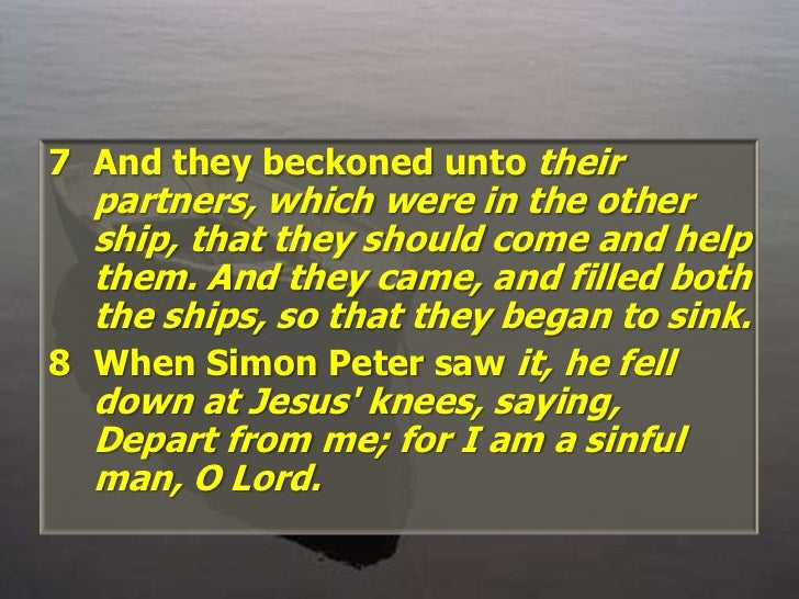 And they beckoned unto their partners, which were in the other ship, that they should come and help them. And they came, a...