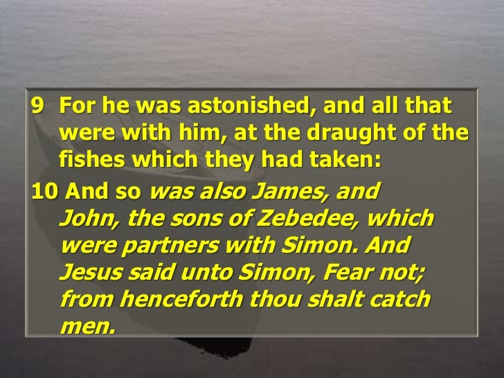 For he was astonished, and all that were with him, at the draught of the fishes which they had taken: <br /> And so was al...