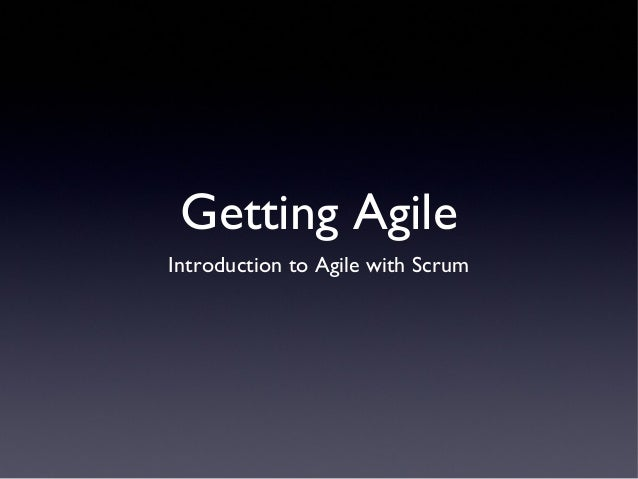 Getting AgileIntroduction to Agile with Scrum