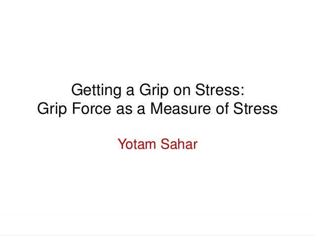 Getting a Grip on Stress: Grip Force as a Measure of Stress Yotam Sahar