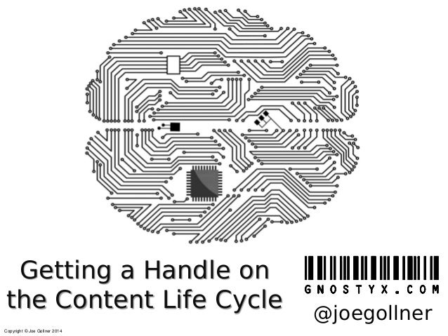 Copyright © Joe Gollner 2014 Getting a Handle on the Content Life Cycle @joegollner