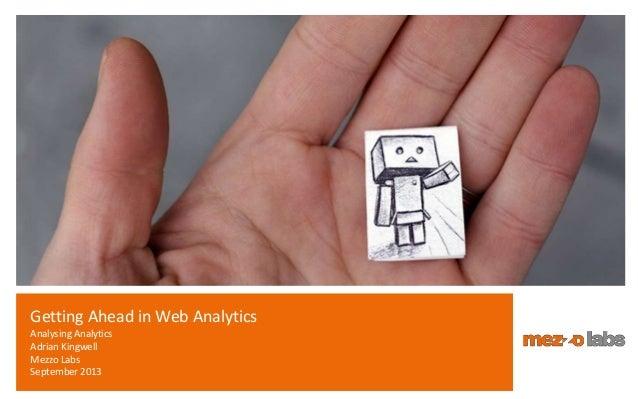 Getting Ahead in Web Analytics Analysing Analytics Adrian Kingwell Mezzo Labs September 2013