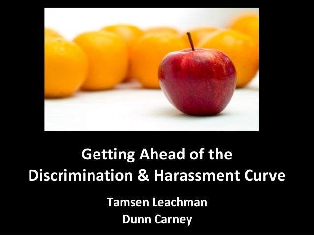 Getting Ahead of the Discrimination & Harassment Curve Tamsen Leachman Dunn Carney