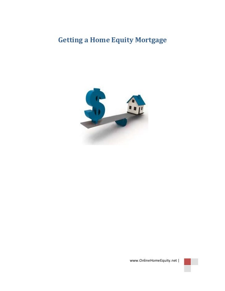 Getting a Home Equity Mortgage                   www.OnlineHomeEquity.net |