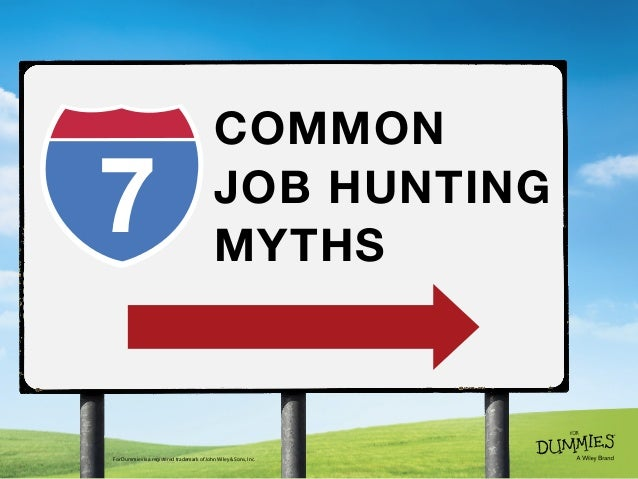 COMMON JOB HUNTING MYTHS For Dummies is a registered trademark of John Wiley & Sons, Inc. 7