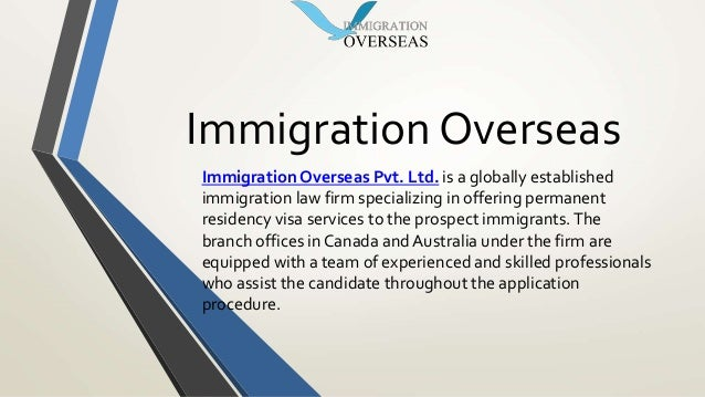 Immigration Overseas Immigration Overseas Pvt. Ltd. is a globally established immigration law firm specializing in offerin...