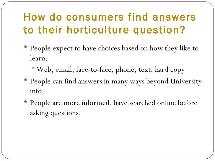 How do consumers find answers  to their horticulture question? <ul><li>People expect to have choices based on how they lik...