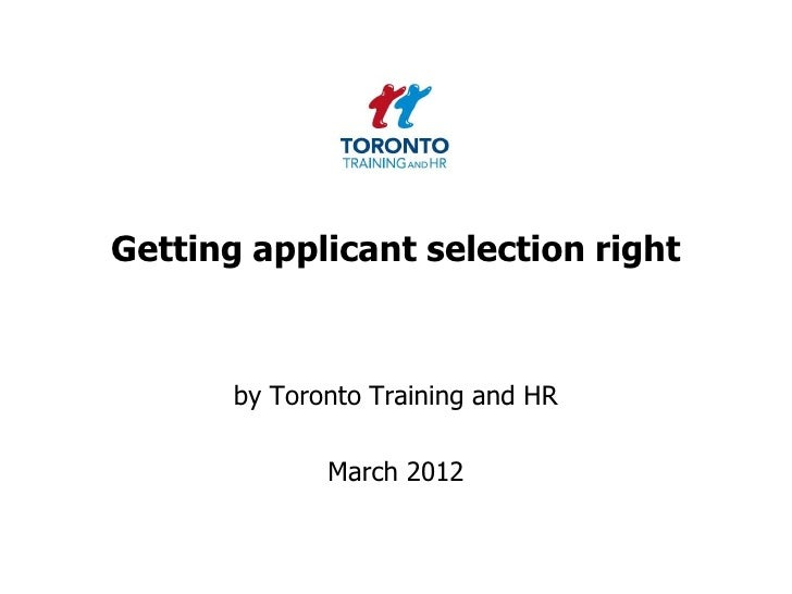 Getting applicant selection right       by Toronto Training and HR              March 2012