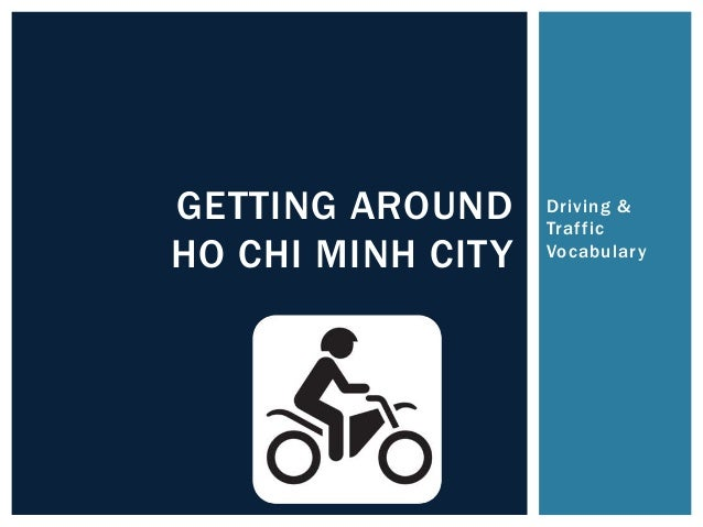 Driving & Traffic Vocabulary GETTING AROUND HO CHI MINH CITY