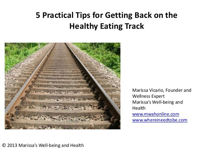 5 Practical Tips for Getting Back on the Healthy Eating Track Marissa Vicario, Founder and Wellness Expert Marissa's Well-...