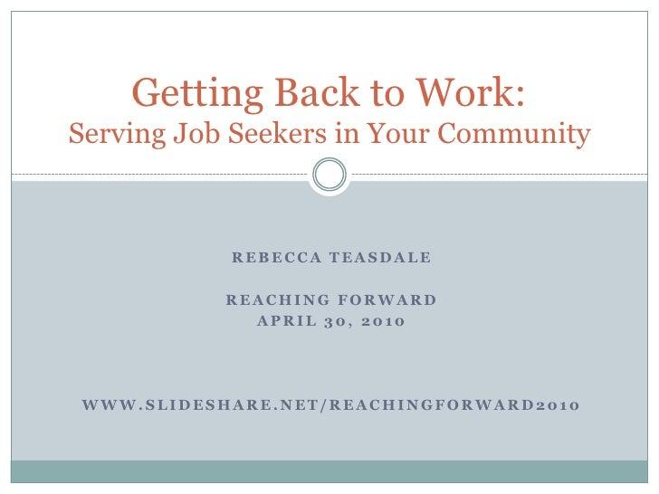 Rebecca Teasdale<br />Reaching Forward<br />April 30, 2010<br />www.slideshare.net/reachingforward2010<br />Getting Back t...