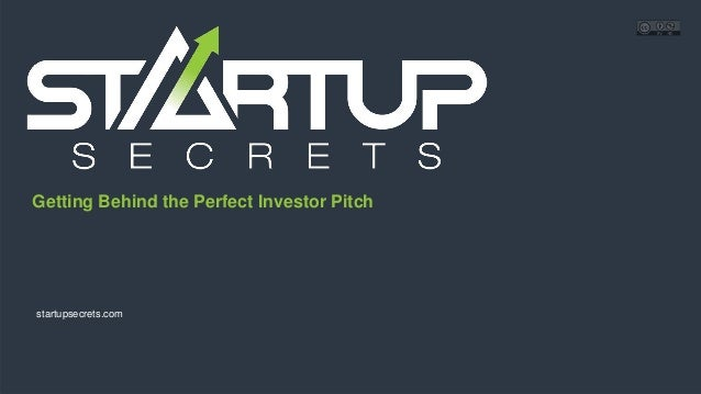 Proprietary and ConfidentialProprietary and Confidential Getting Behind the Perfect Investor Pitch startupsecrets.com
