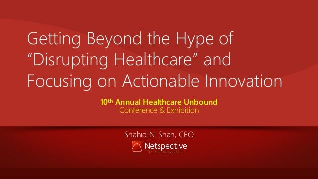 "Getting Beyond the Hype of ""Disrupting Healthcare"" and Focusing on Actionable Innovation 10th Annual Healthcare Unbound Co..."