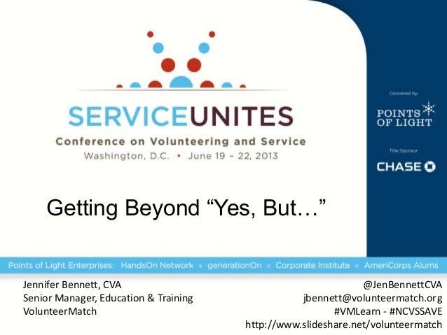 """Getting Beyond """"Yes, But…""""Jennifer Bennett, CVASenior Manager, Education & TrainingVolunteerMatch@JenBennettCVAjbennett@vo..."""