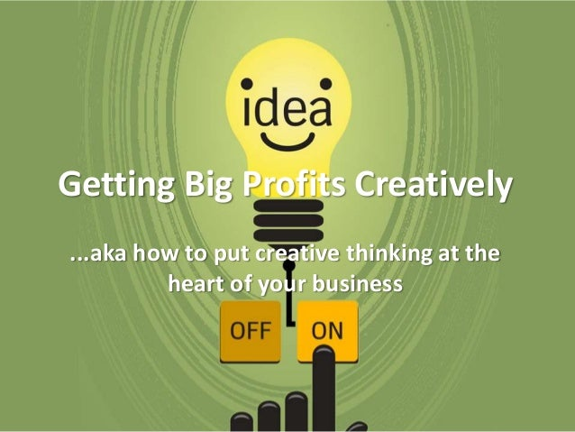 Getting Big Profits Creatively ...aka how to put creative thinking at the heart of your business