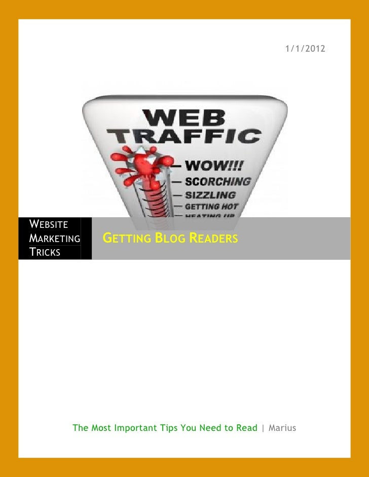 1/1/2012WEBSITEMARKETING    GETTING BLOG READERSTRICKS       The Most Important Tips You Need to Read | Marius