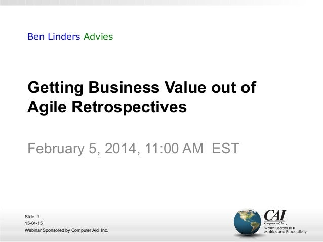 15-04-15 Webinar Sponsored by Computer Aid, Inc. Slide: 1 Getting Business Value out of Agile Retrospectives February 5, 2...