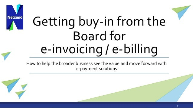 Getting buy-in from the Board for How to help the broader business see the value and move forward with e-payment solutions...