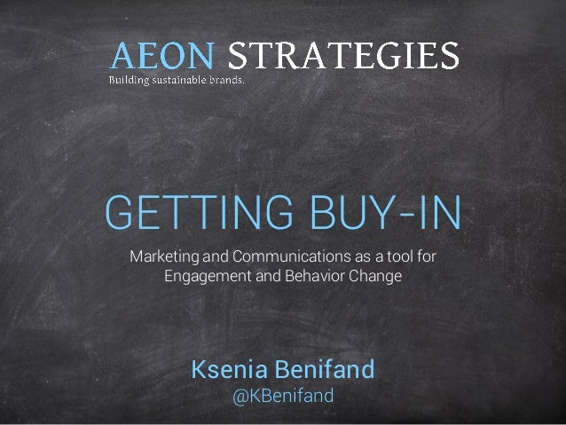GETTING BUY-IN  Ksenia Benifand  @KBenifand  Marketing and Communications as a tool for Engagement and Behavior Change