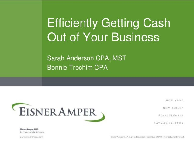 Efficiently Getting Cash Out of Your Business Sarah Anderson CPA, MST Bonnie Trochim CPA