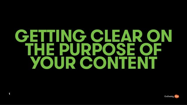 GETTING CLEAR ON THE PURPOSE OF YOUR CONTENT 1