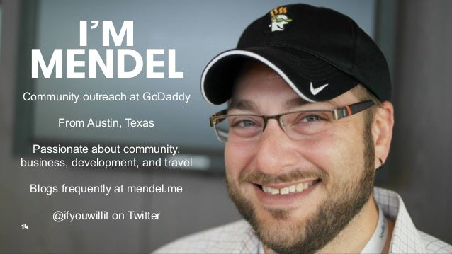 I'M MENDEL 14 Community outreach at GoDaddy From Austin, Texas Passionate about community, business, development, and trav...