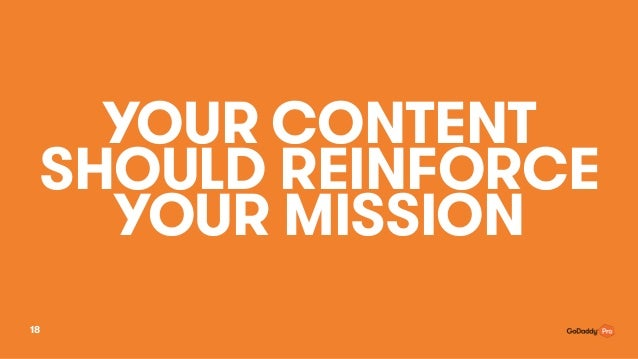 YOUR CONTENT SHOULD REINFORCE YOUR MISSION 18