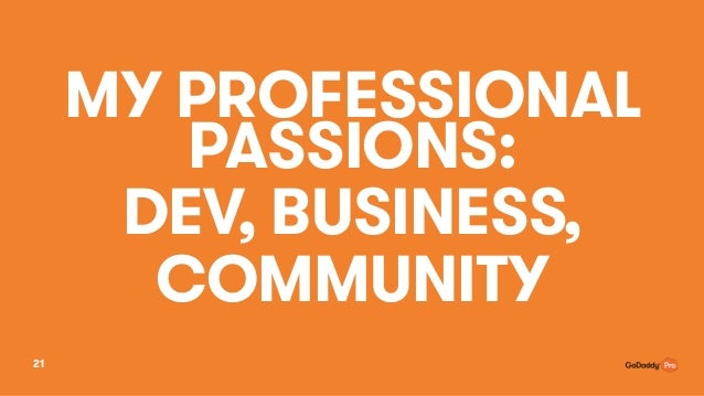 MY PROFESSIONAL PASSIONS: DEV, BUSINESS, COMMUNITY 21
