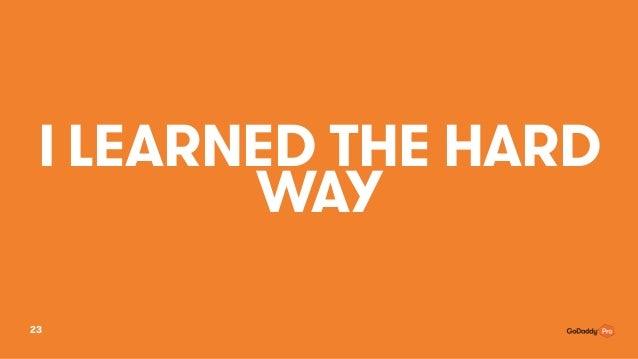 I LEARNED THE HARD WAY 23