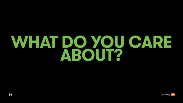 WHAT DO YOU CARE ABOUT? 36