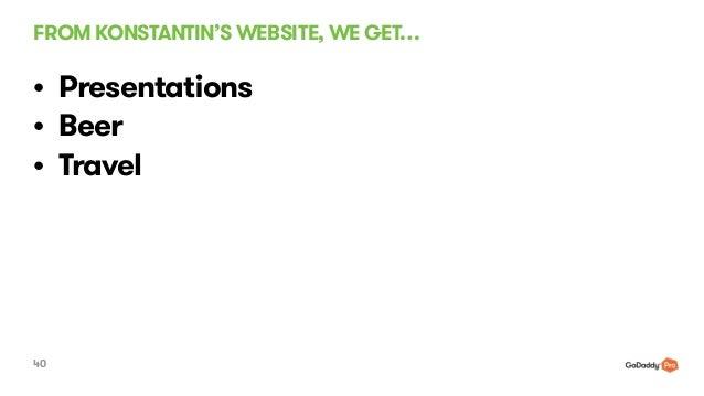 FROM KONSTANTIN'S WEBSITE, WE GET… 40 • Presentations • Beer • Travel