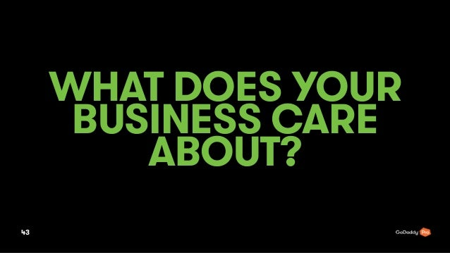 WHAT DOES YOUR BUSINESS CARE ABOUT? 43