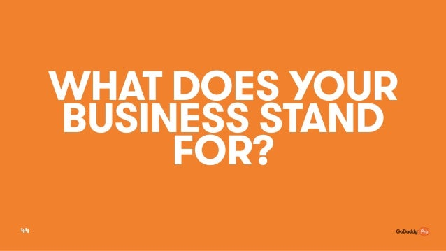 WHAT DOES YOUR BUSINESS STAND FOR? 44